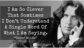 i-am-so-clever-that-sometimes-i-dont-understand-a-single-word-of-what-i-am-saying-oscar-wilde